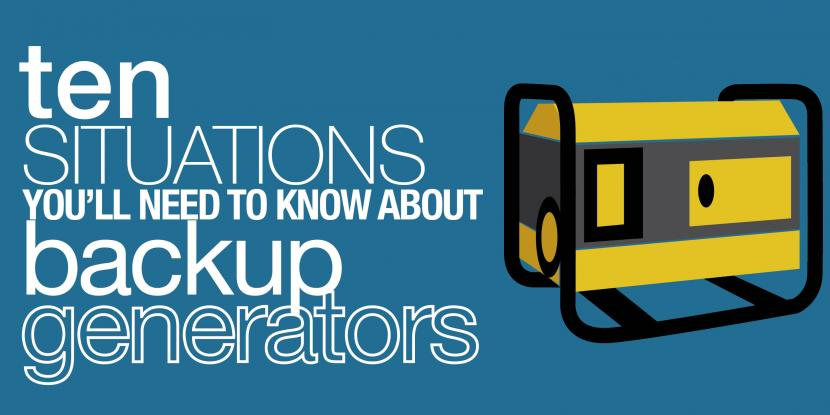 10 Times you'll Need to Know About Backup Generators