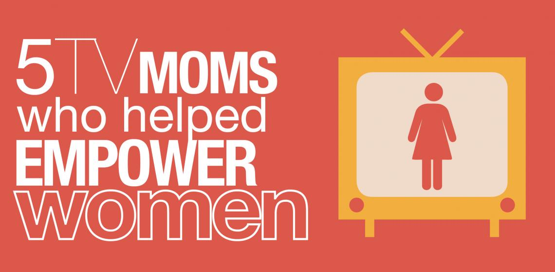 5 TV Moms who Helped Empower Women